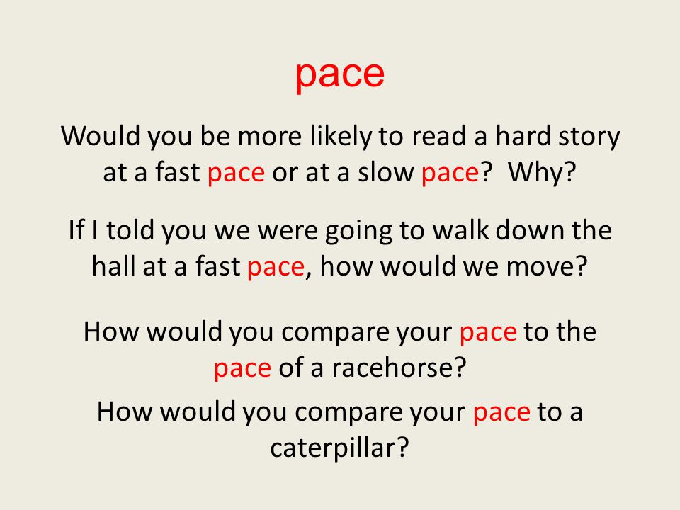 pace Would you be more likely to read a hard story at a fast pace or at a slow pace.