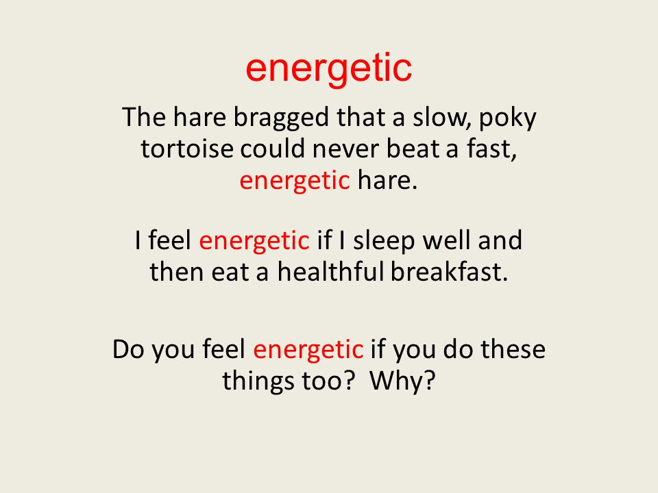 energetic The hare bragged that a slow, poky tortoise could never beat a fast, energetic hare.