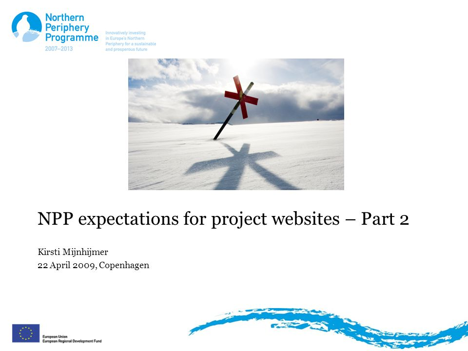 NPP expectations for project websites – Part 2 Kirsti Mijnhijmer 22 April 2009, Copenhagen