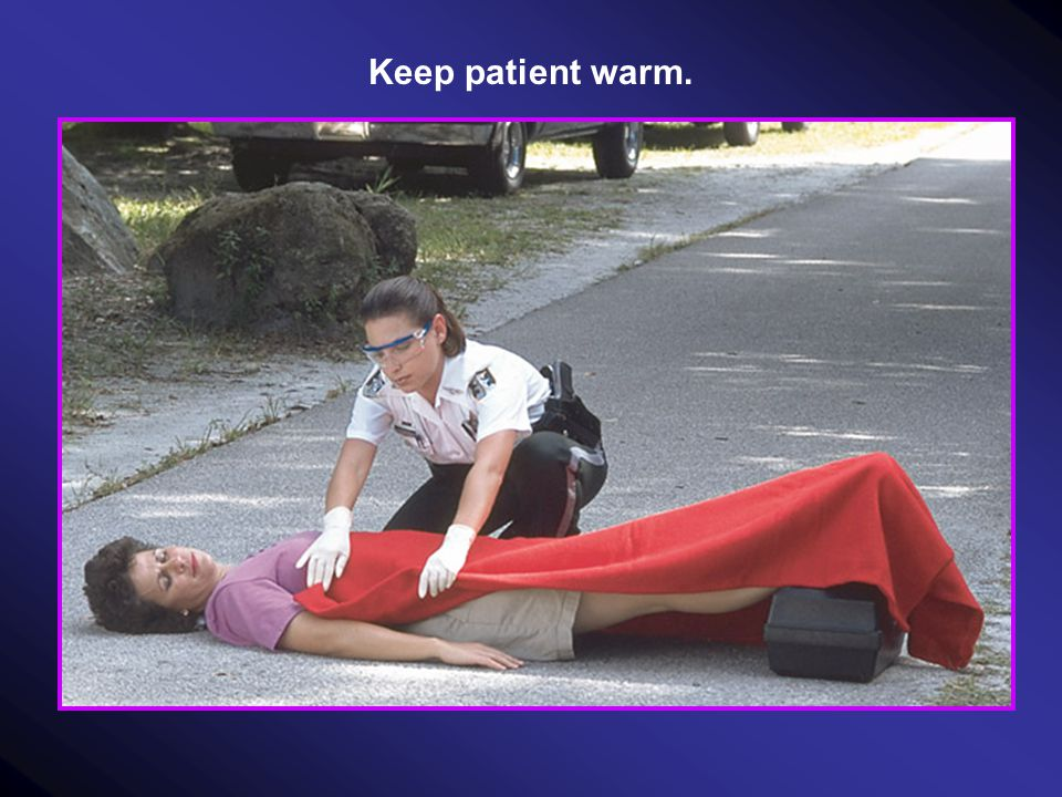 Keep patient warm.