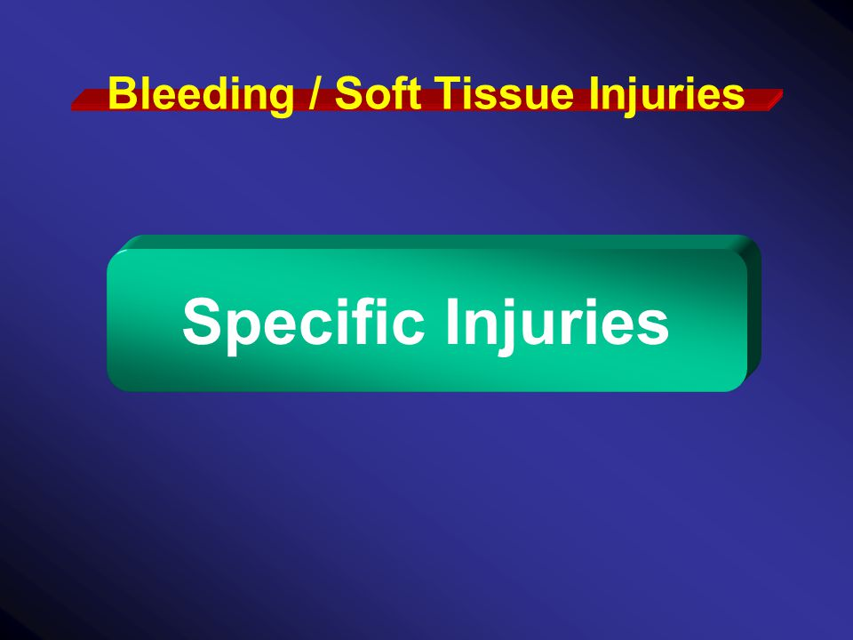 Specific Injuries Bleeding / Soft Tissue Injuries
