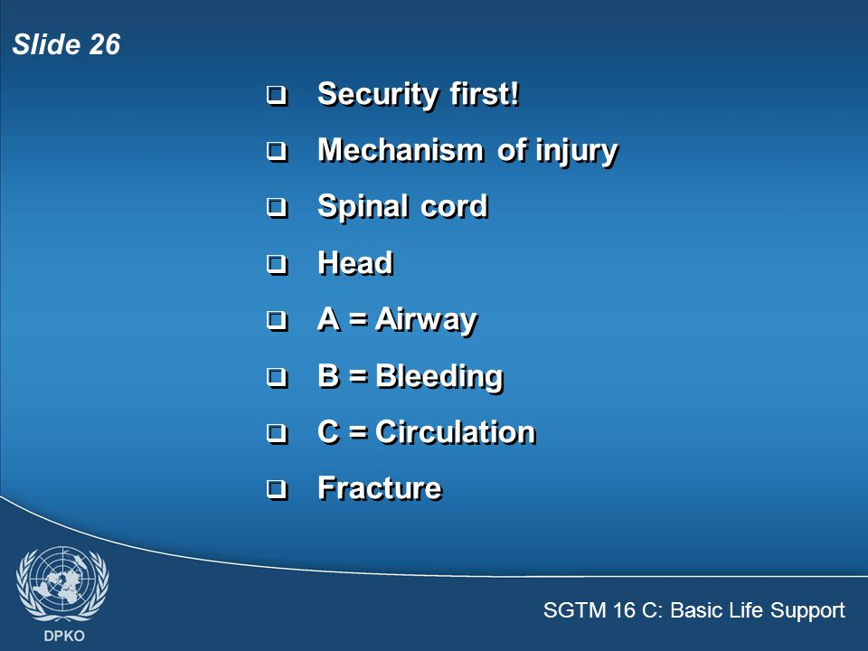 SGTM 16 C: Basic Life Support Slide 26  Security first.