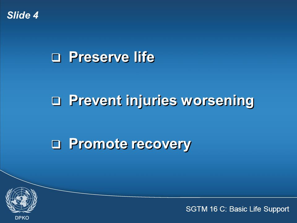 SGTM 16 C: Basic Life Support Slide 15  Seek urgent medical help  Support the head  Control bleeding  Apply a cold compress  Seek urgent medical help  Support the head  Control bleeding  Apply a cold compress Head injury