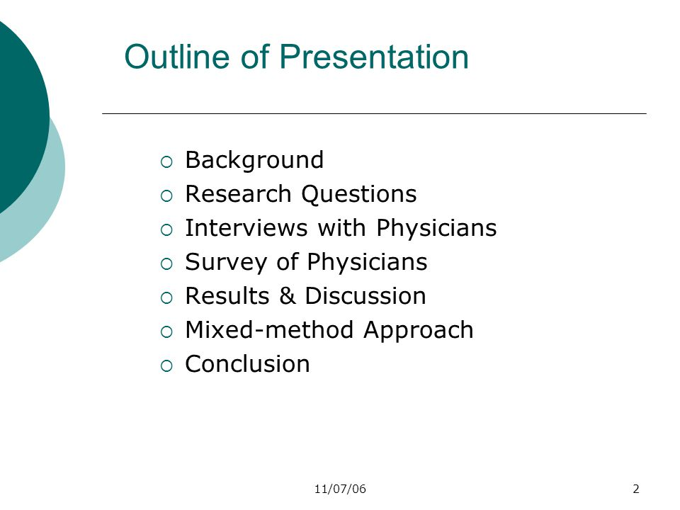 11/07/062 Outline of Presentation  Background  Research Questions  Interviews with Physicians  Survey of Physicians  Results & Discussion  Mixed-method Approach  Conclusion