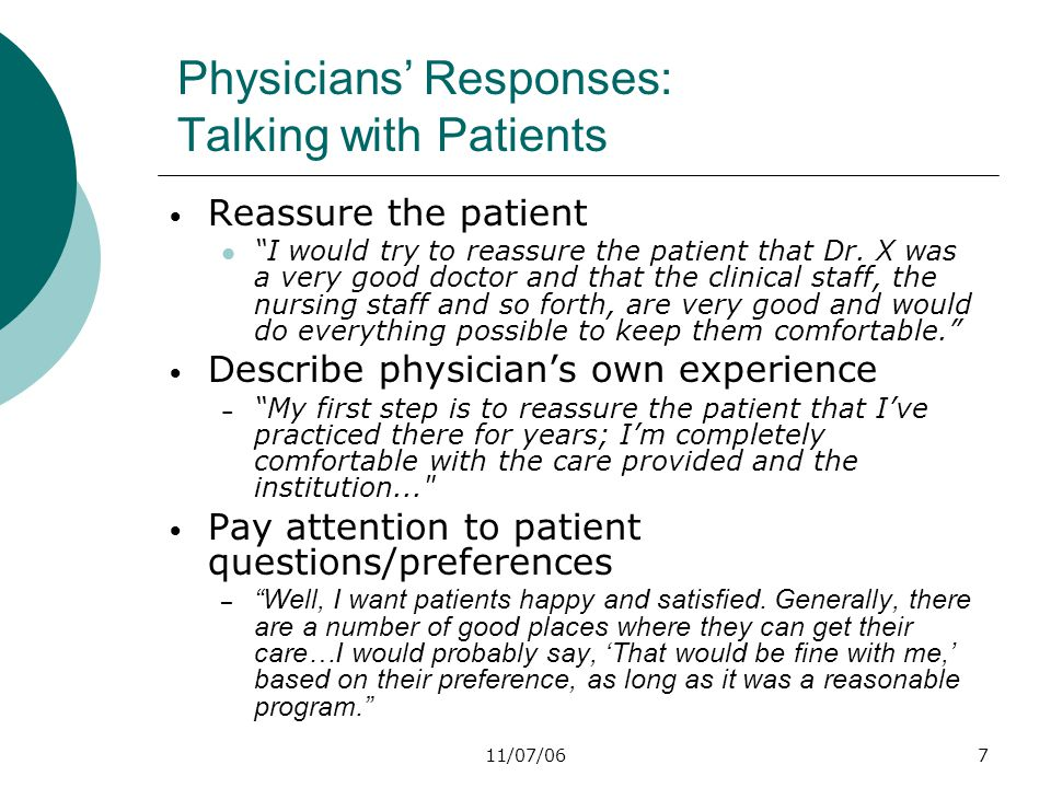 11/07/067 Physicians' Responses: Talking with Patients Reassure the patient I would try to reassure the patient that Dr.