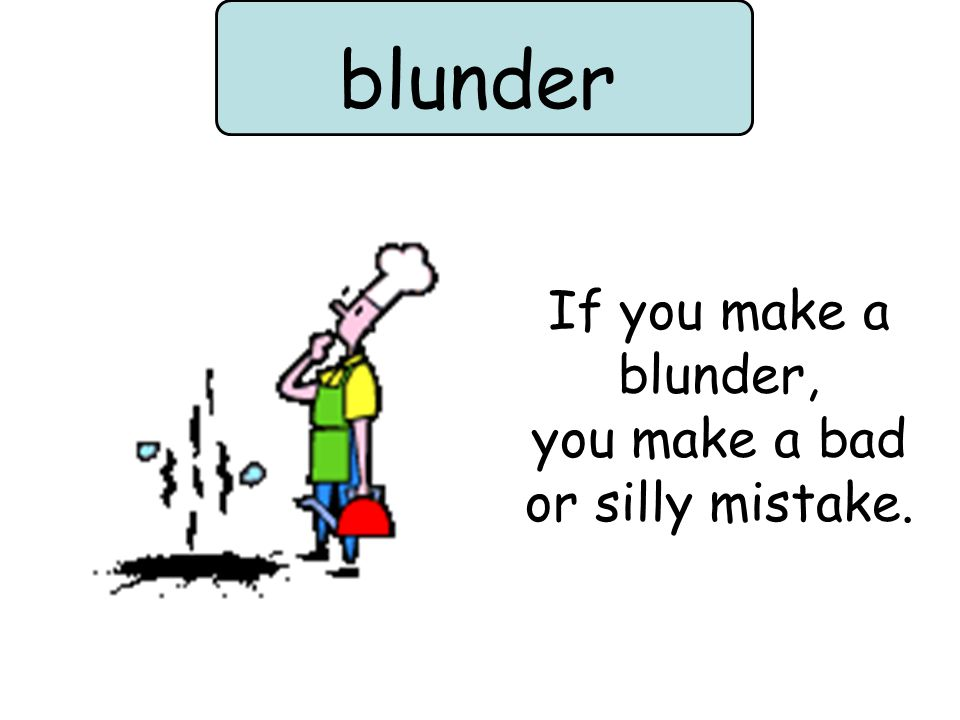 If you make a blunder, you make a bad or silly mistake. blunder