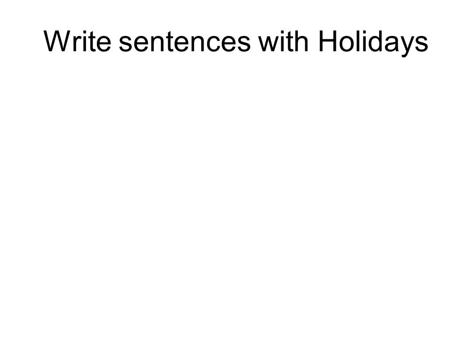 Write sentences with Holidays