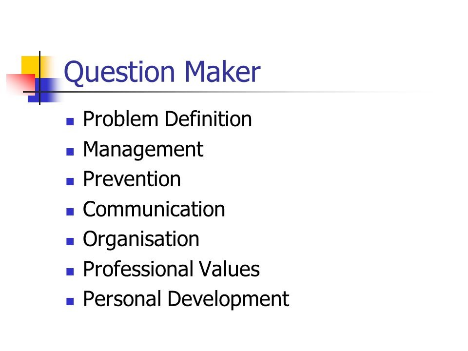 Question Maker Problem Definition Management Prevention Communication Organisation Professional Values Personal Development