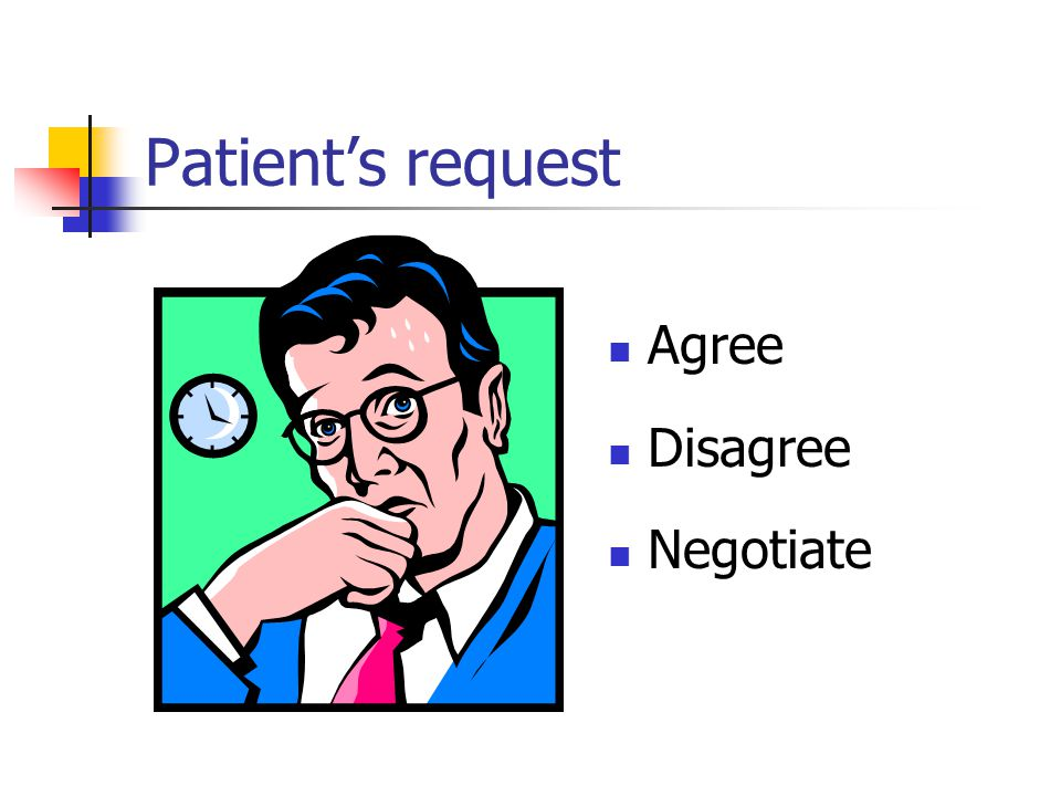 Patient's request Agree Disagree Negotiate
