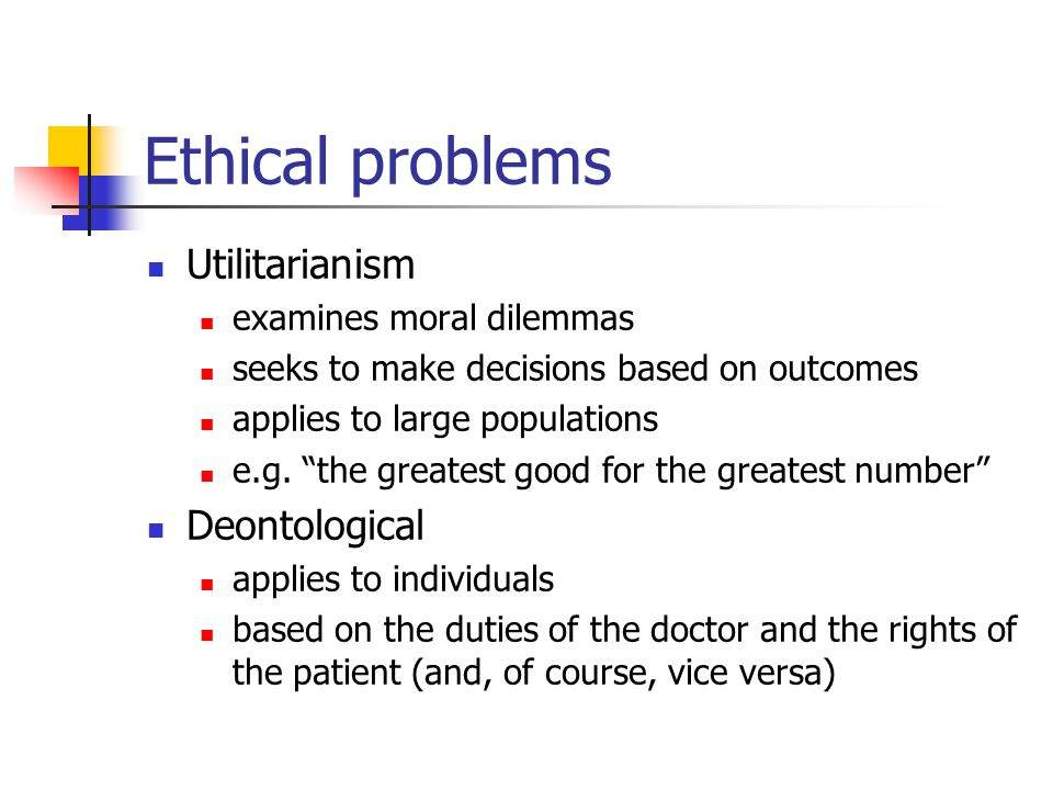 Ethical problems Utilitarianism examines moral dilemmas seeks to make decisions based on outcomes applies to large populations e.g.