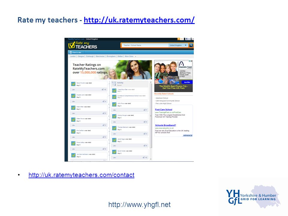 http://www.yhgfl.net Rate my teachers - http://uk.ratemyteachers.com/http://uk.ratemyteachers.com/ http://uk.ratemyteachers.com/contact