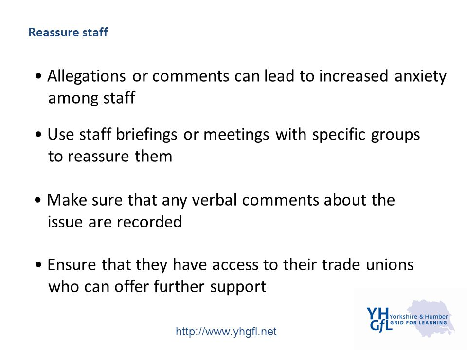 http://www.yhgfl.net Reassure staff Allegations or comments can lead to increased anxiety among staff Use staff briefings or meetings with specific gr