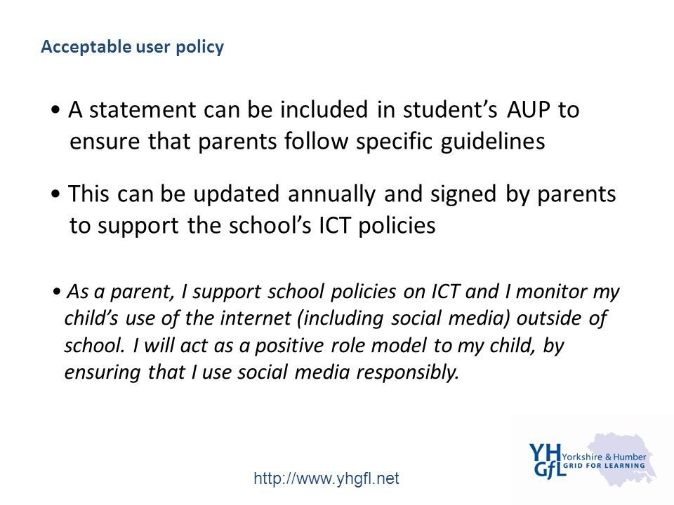 http://www.yhgfl.net Acceptable user policy A statement can be included in student's AUP to ensure that parents follow specific guidelines This can be