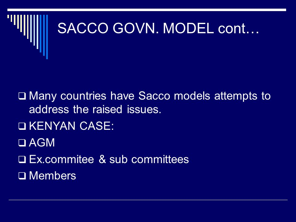 SACCO GOVN. MODEL cont…  Many countries have Sacco models attempts to address the raised issues.