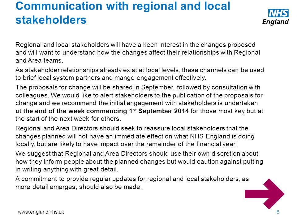 www.england.nhs.uk Regional and local stakeholders will have a keen interest in the changes proposed and will want to understand how the changes affect their relationships with Regional and Area teams.