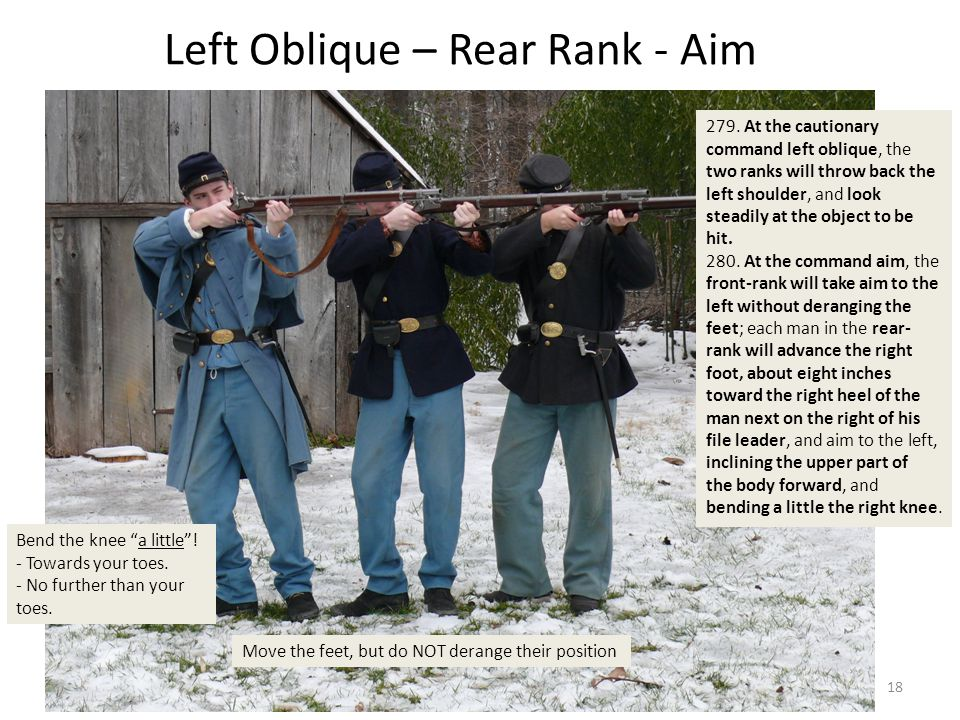 Left Oblique – Rear Rank - Aim 279. At the cautionary command left oblique, the two ranks will throw back the left shoulder, and look steadily at the