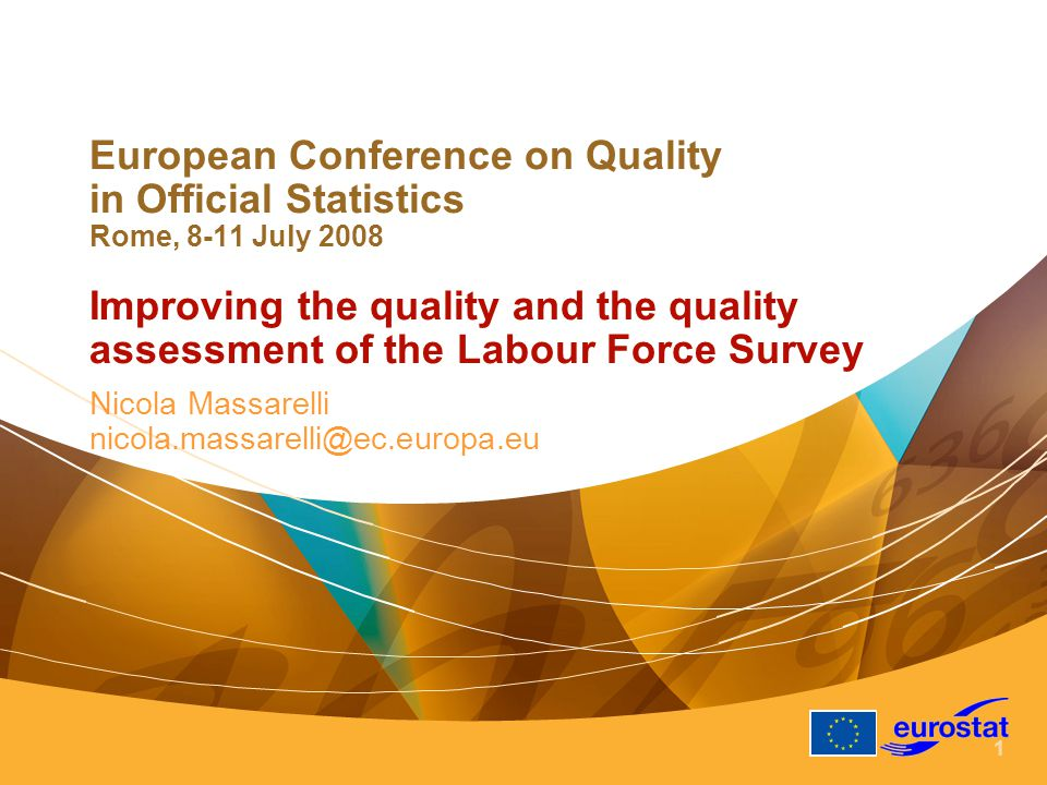 1 European Conference on Quality in Official Statistics Rome, 8-11 July 2008 Improving the quality and the quality assessment of the Labour Force Survey Nicola Massarelli nicola.massarelli@ec.europa.eu