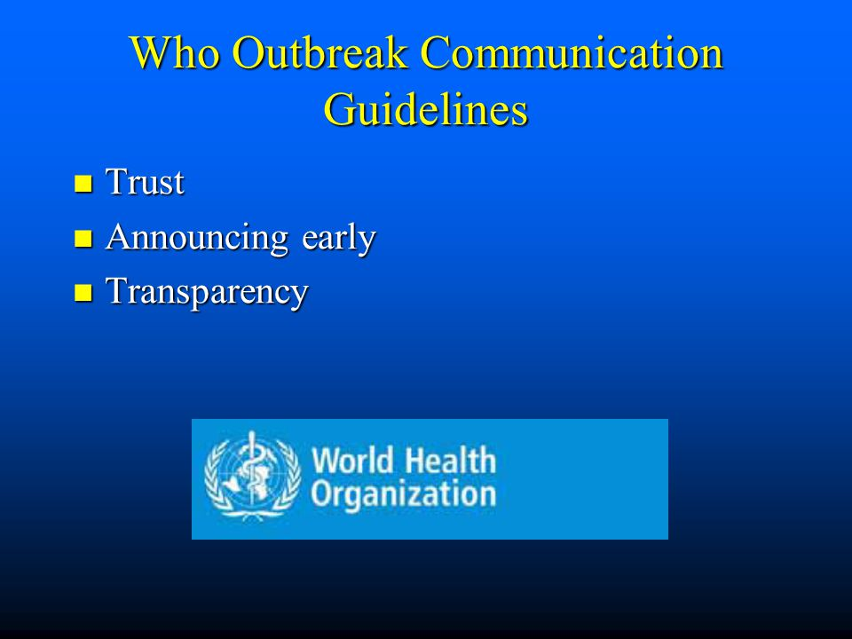 Who Outbreak Communication Guidelines Trust Trust Announcing early Announcing early Transparency Transparency