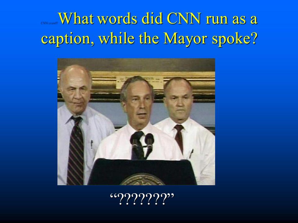 "CNN crawl? What words did CNN run as a caption, while the Mayor spoke? ""???????"""