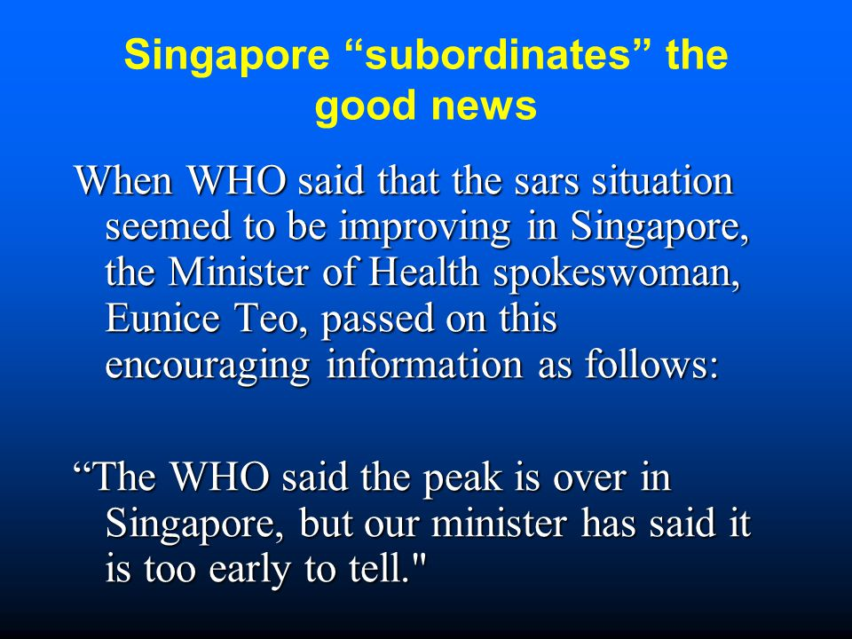 """Singapore """"subordinates"""" the good news When WHO said that the sars situation seemed to be improving in Singapore, the Minister of Health spokeswoman,"""