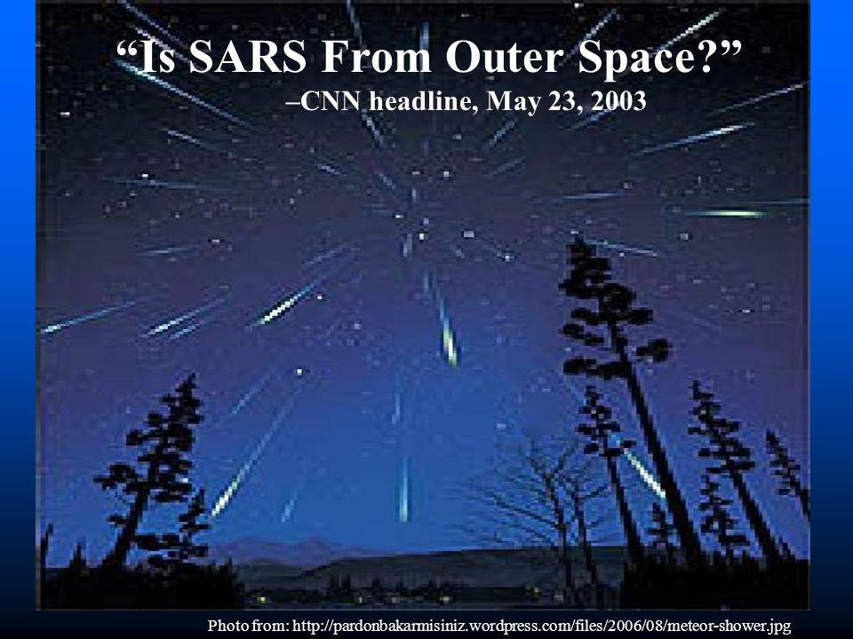 "Photo from: http://pardonbakarmisiniz.wordpress.com/files/2006/08/meteor-shower.jpg ""Is SARS From Outer Space?"" –CNN headline, May 23, 2003"