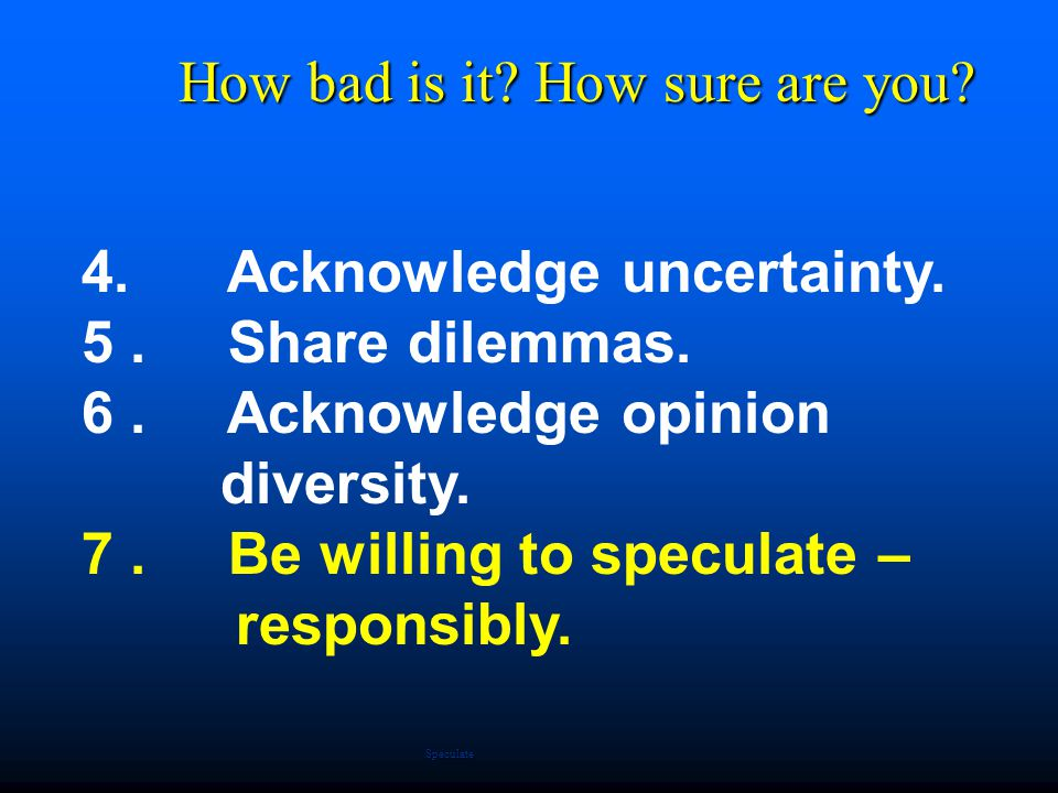4.Acknowledge uncertainty. 5. Share dilemmas. 6. Acknowledge opinion diversity.