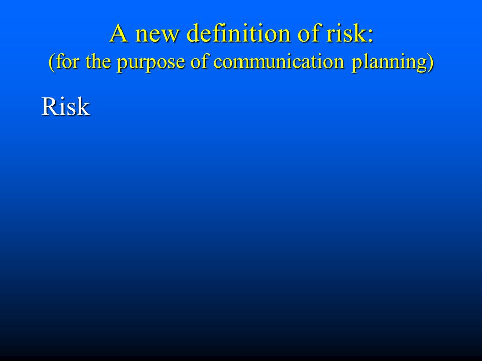 A new definition of risk: (for the purpose of communication planning) Risk