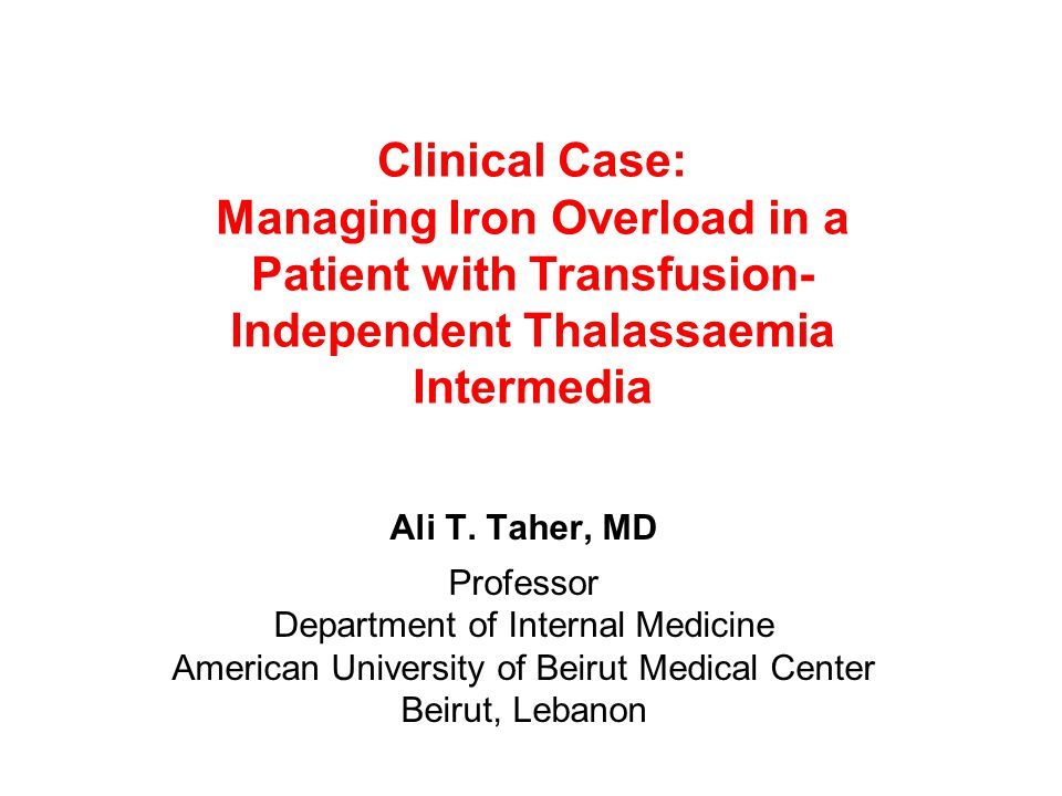 Clinical Case: Managing Iron Overload in a Patient with Transfusion- Independent Thalassaemia Intermedia Ali T.