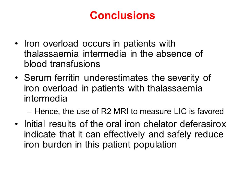 Conclusions Iron overload occurs in patients with thalassaemia intermedia in the absence of blood transfusions Serum ferritin underestimates the sever