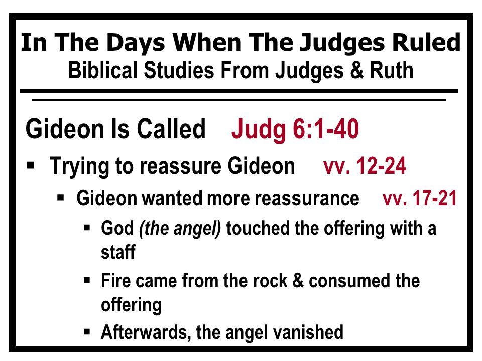 In The Days When The Judges Ruled Biblical Studies From Judges & Ruth Gideon Is Called Judg 6:1-40  Trying to reassure Gideon vv.