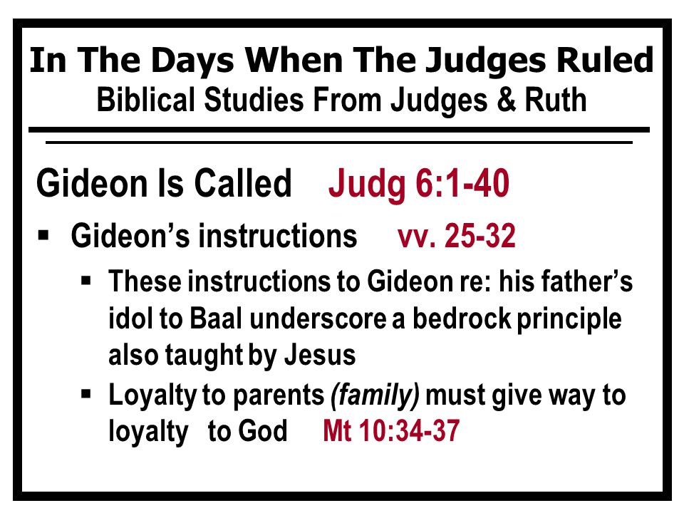 In The Days When The Judges Ruled Biblical Studies From Judges & Ruth Gideon Is Called Judg 6:1-40  Gideon's instructions vv.