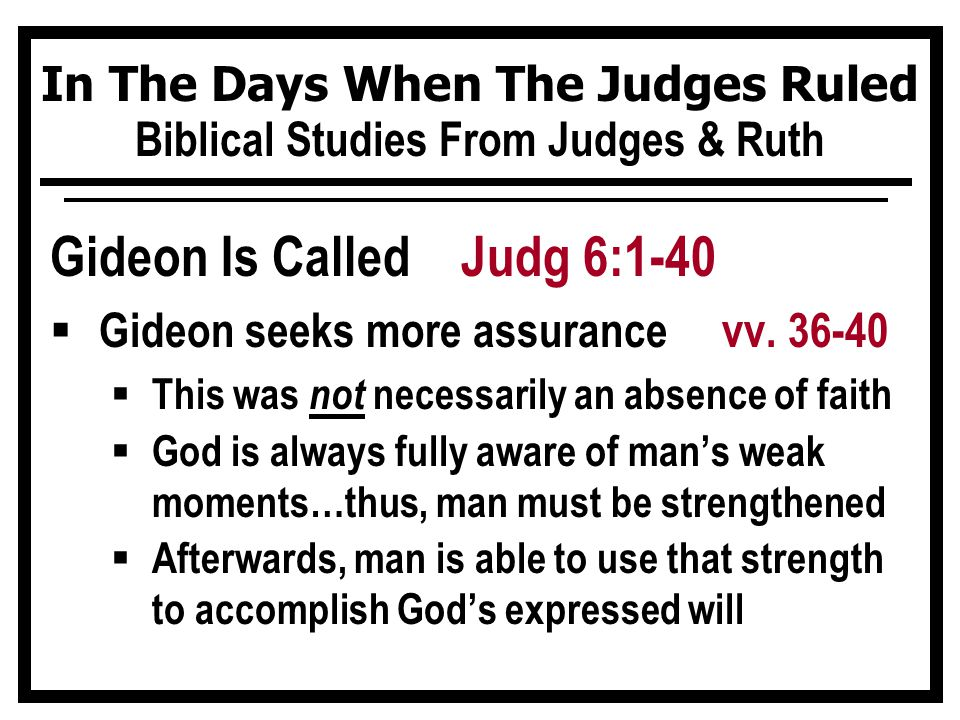 In The Days When The Judges Ruled Biblical Studies From Judges & Ruth Gideon Is Called Judg 6:1-40  Gideon seeks more assurance vv.