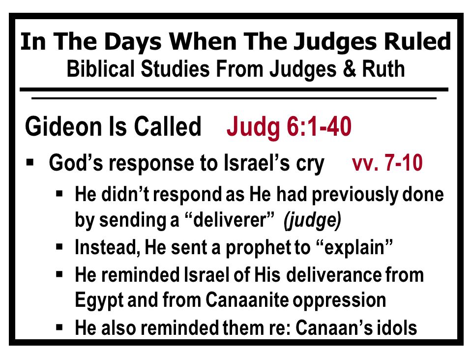 In The Days When The Judges Ruled Biblical Studies From Judges & Ruth Gideon Is Called Judg 6:1-40  God's response to Israel's cry vv.