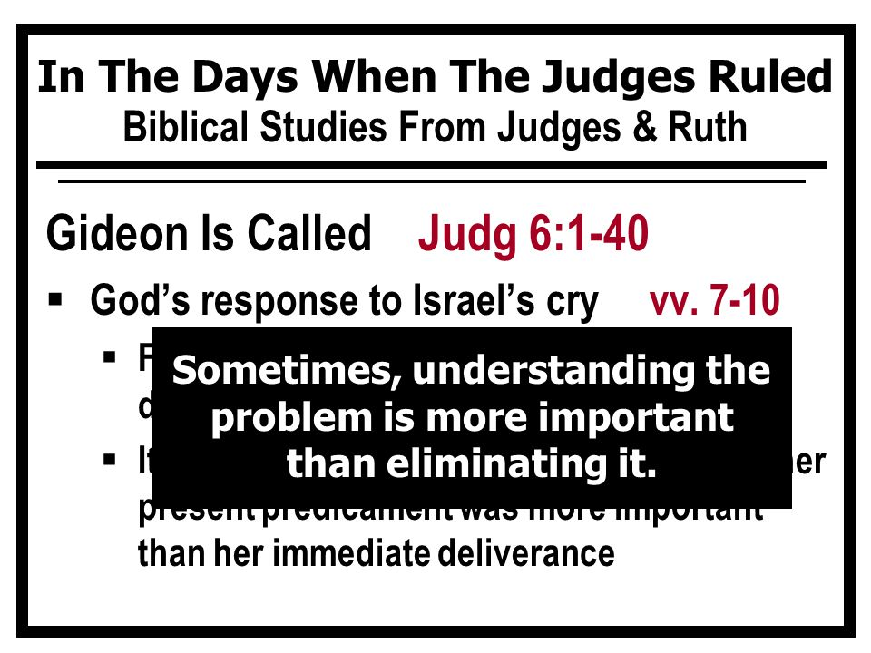 In The Days When The Judges Ruled Biblical Studies From Judges & Ruth Gideon Is Called Judg 6:1-40  Gideon gathers his forces vv.