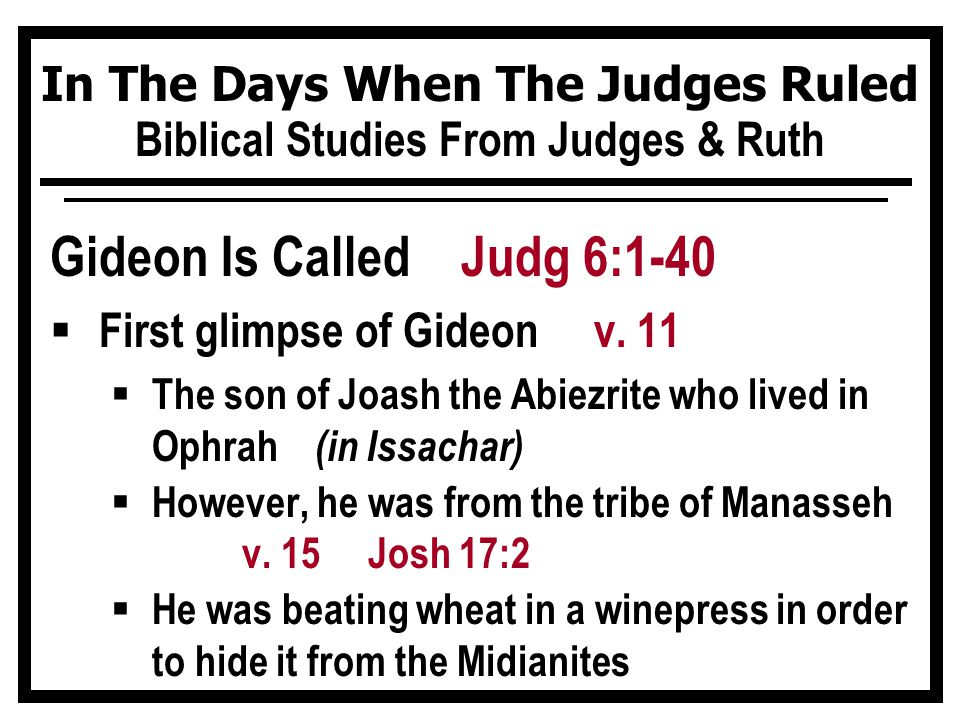 In The Days When The Judges Ruled Biblical Studies From Judges & Ruth Gideon Is Called Judg 6:1-40  First glimpse of Gideon v.