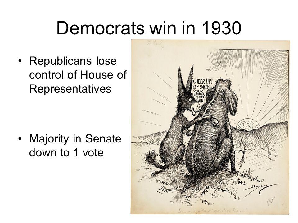 Democrats win in 1930 Republicans lose control of House of Representatives Majority in Senate down to 1 vote