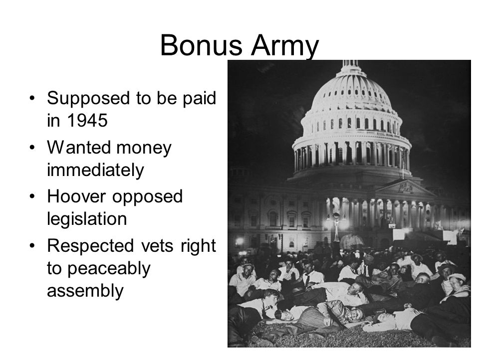 Bonus Army Supposed to be paid in 1945 Wanted money immediately Hoover opposed legislation Respected vets right to peaceably assembly