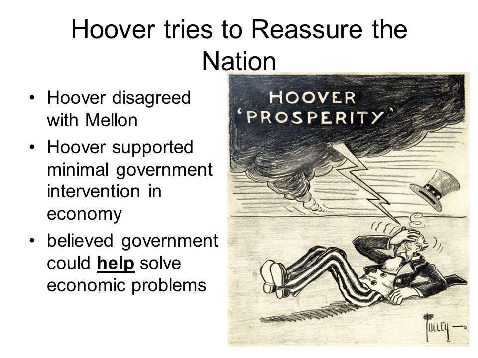 Hoover tries to Reassure the Nation Hoover disagreed with Mellon Hoover supported minimal government intervention in economy believed government could