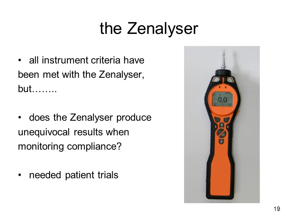 19 the Zenalyser all instrument criteria have been met with the Zenalyser, but……..