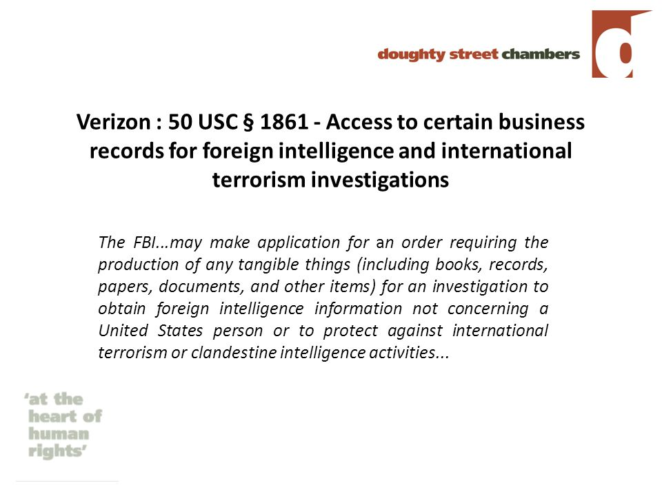 Verizon : 50 USC § 1861 - Access to certain business records for foreign intelligence and international terrorism investigations The FBI...may make application for an order requiring the production of any tangible things (including books, records, papers, documents, and other items) for an investigation to obtain foreign intelligence information not concerning a United States person or to protect against international terrorism or clandestine intelligence activities...