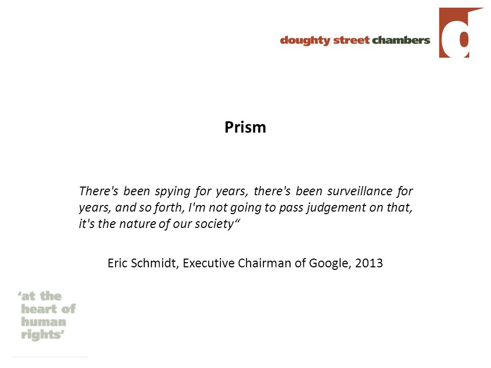 Prism There s been spying for years, there s been surveillance for years, and so forth, I m not going to pass judgement on that, it s the nature of our society Eric Schmidt, Executive Chairman of Google, 2013