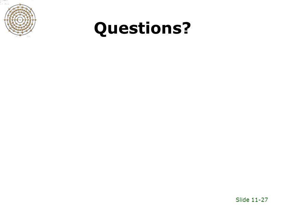 Slide 11-27 Questions?