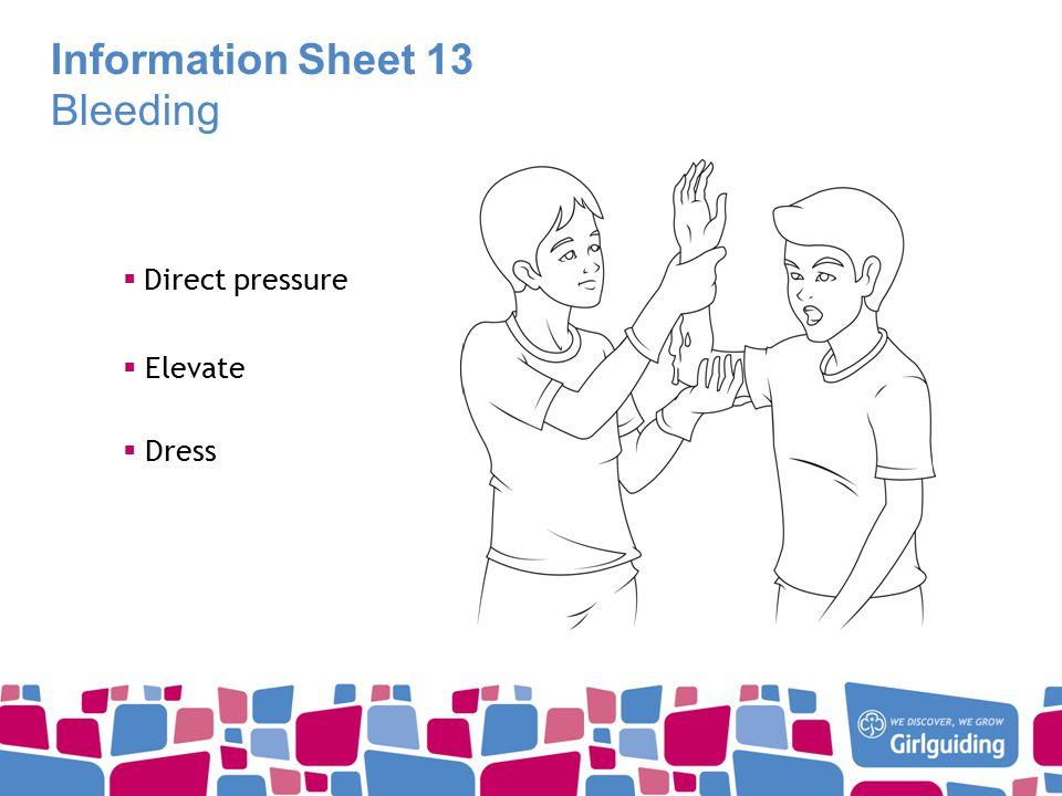 Information Sheet 13 Bleeding  Direct pressure  Dress  Elevate