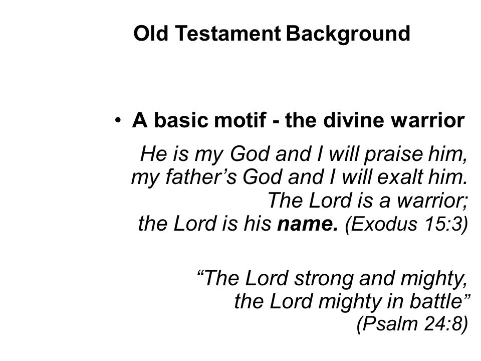 A basic motif - the divine warrior He is my God and I will praise him, my father's God and I will exalt him.