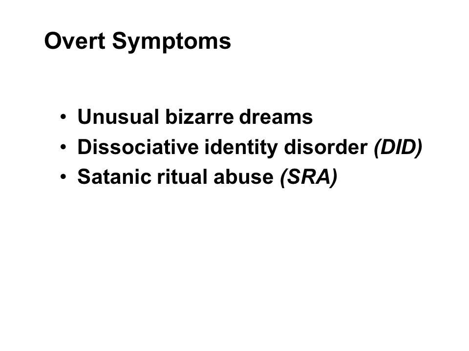 Unusual bizarre dreams Dissociative identity disorder (DID) Satanic ritual abuse (SRA) Overt Symptoms