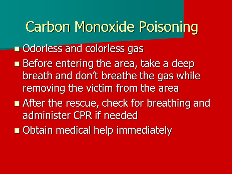 Carbon Monoxide Poisoning Odorless and colorless gas Odorless and colorless gas Before entering the area, take a deep breath and don't breathe the gas