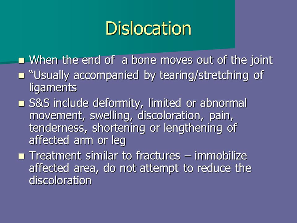 "Dislocation When the end of a bone moves out of the joint When the end of a bone moves out of the joint ""Usually accompanied by tearing/stretching of"