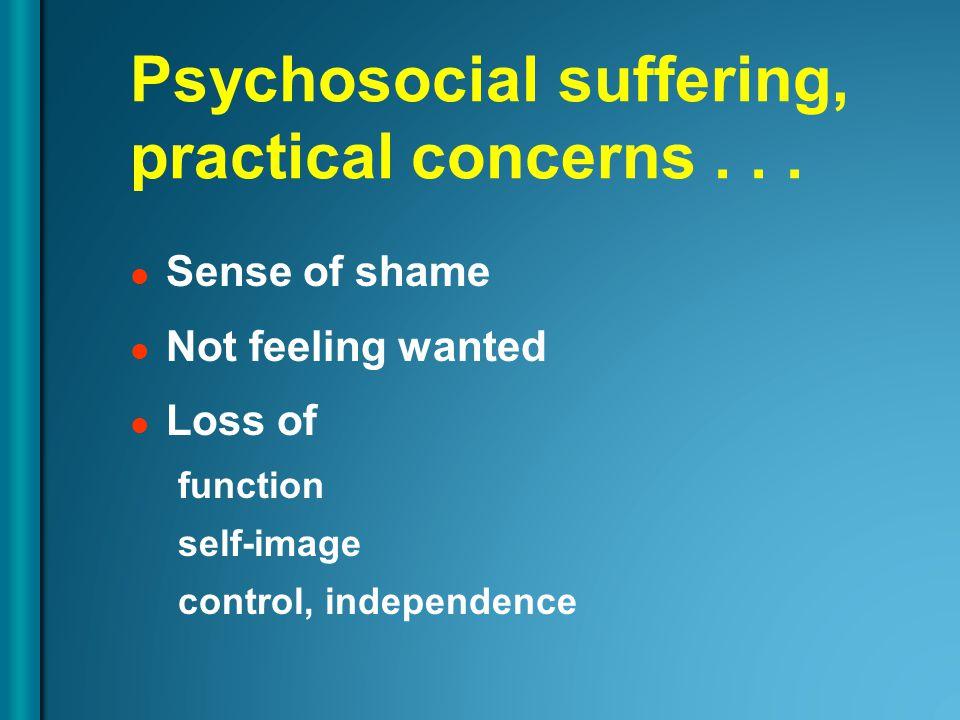 Psychosocial suffering, practical concerns...