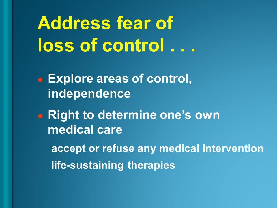 Address fear of loss of control...