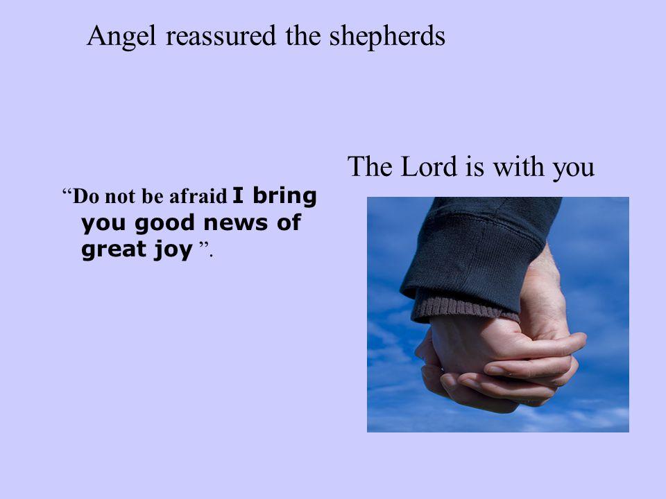 Do not be afraid I bring you good news of great joy .